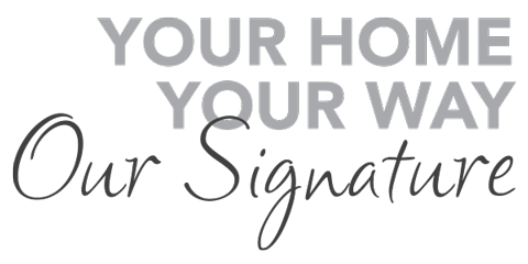 Your Home Your Way Our Signature
